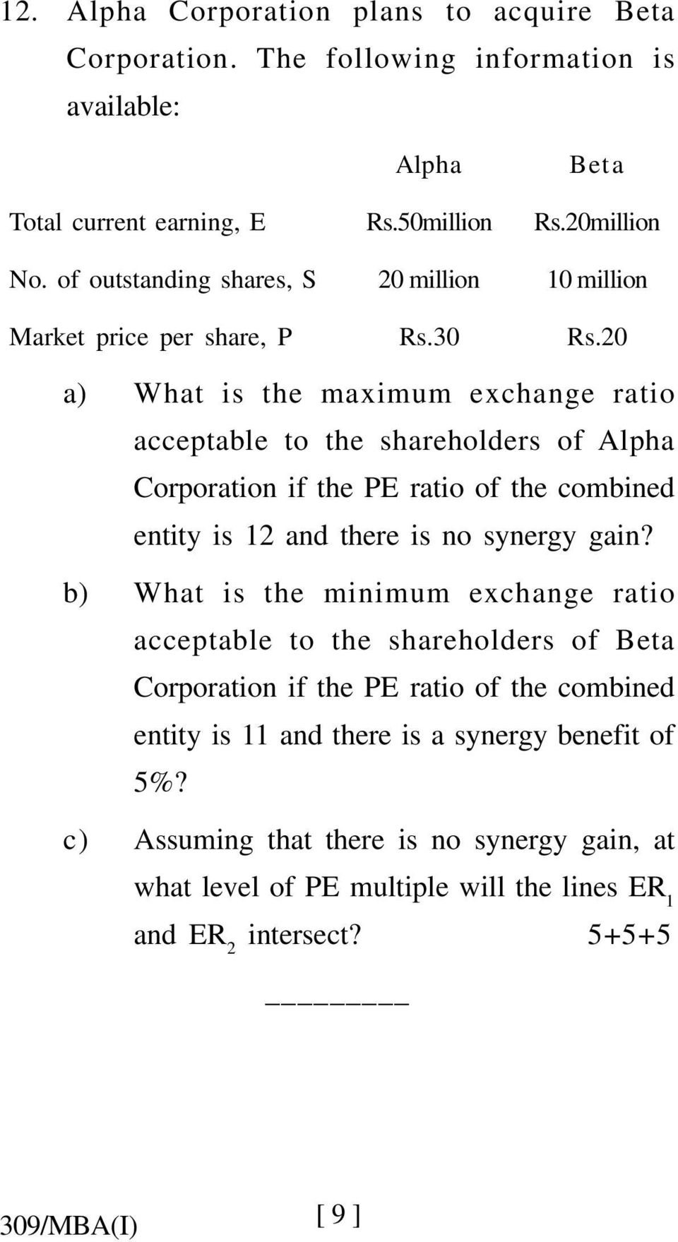20 a) What is the maximum exchange ratio acceptable to the shareholders of Alpha Corporation if the PE ratio of the combined entity is 12 and there is no synergy gain?