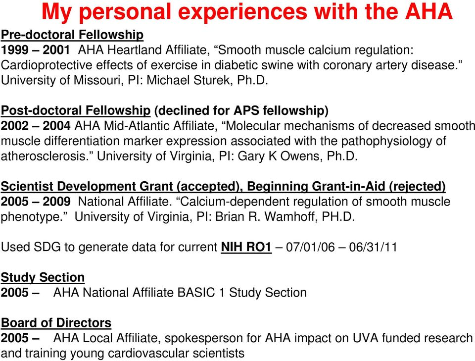 Post-doctoral Fellowship (declined for APS fellowship) 2002 2004 AHA Mid-Atlantic Affiliate, Molecular mechanisms of decreased smooth muscle differentiation marker expression associated with the