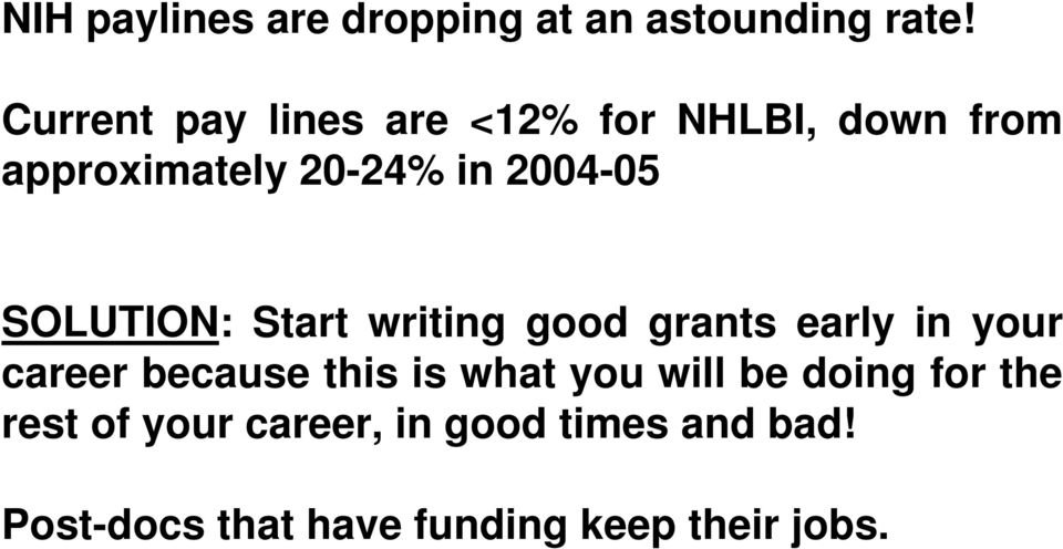 SOLUTION: Start writing good grants early in your career because this is what