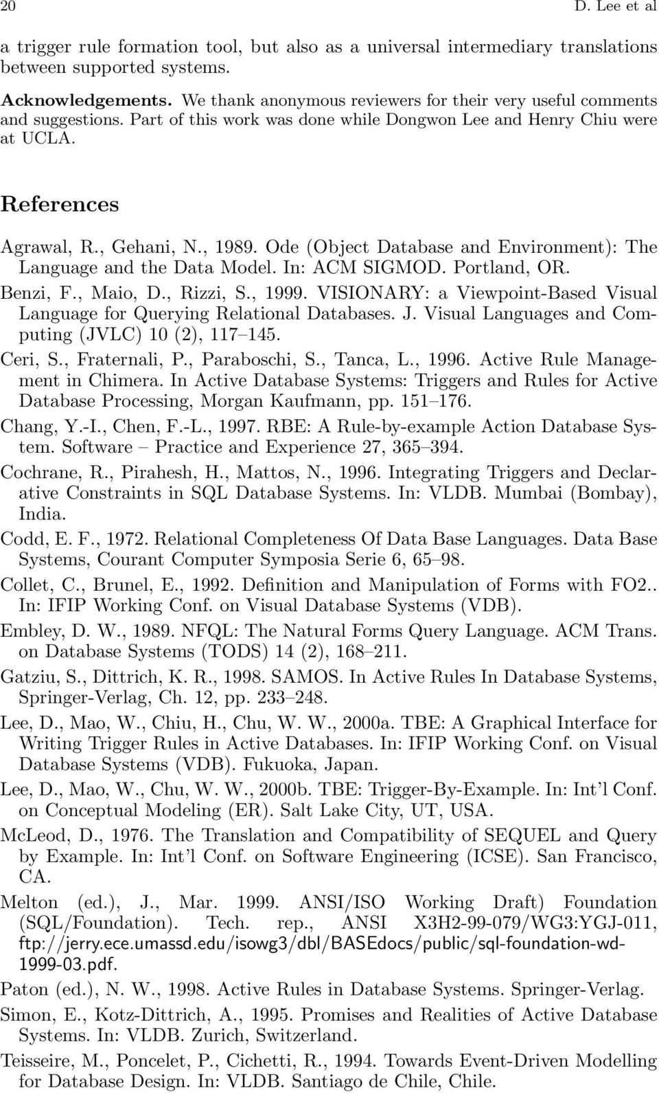 Ode (Object Database and Environment): The Language and the Data Model. In: ACM SIGMOD. Portland, OR. Benzi, F., Maio, D., Rizzi, S., 1999.