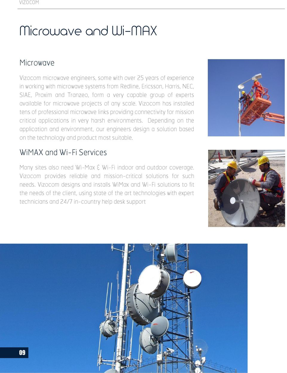 Vizocom has installed tens of professional microwave links providing connectivity for mission critical applications in very harsh environments.