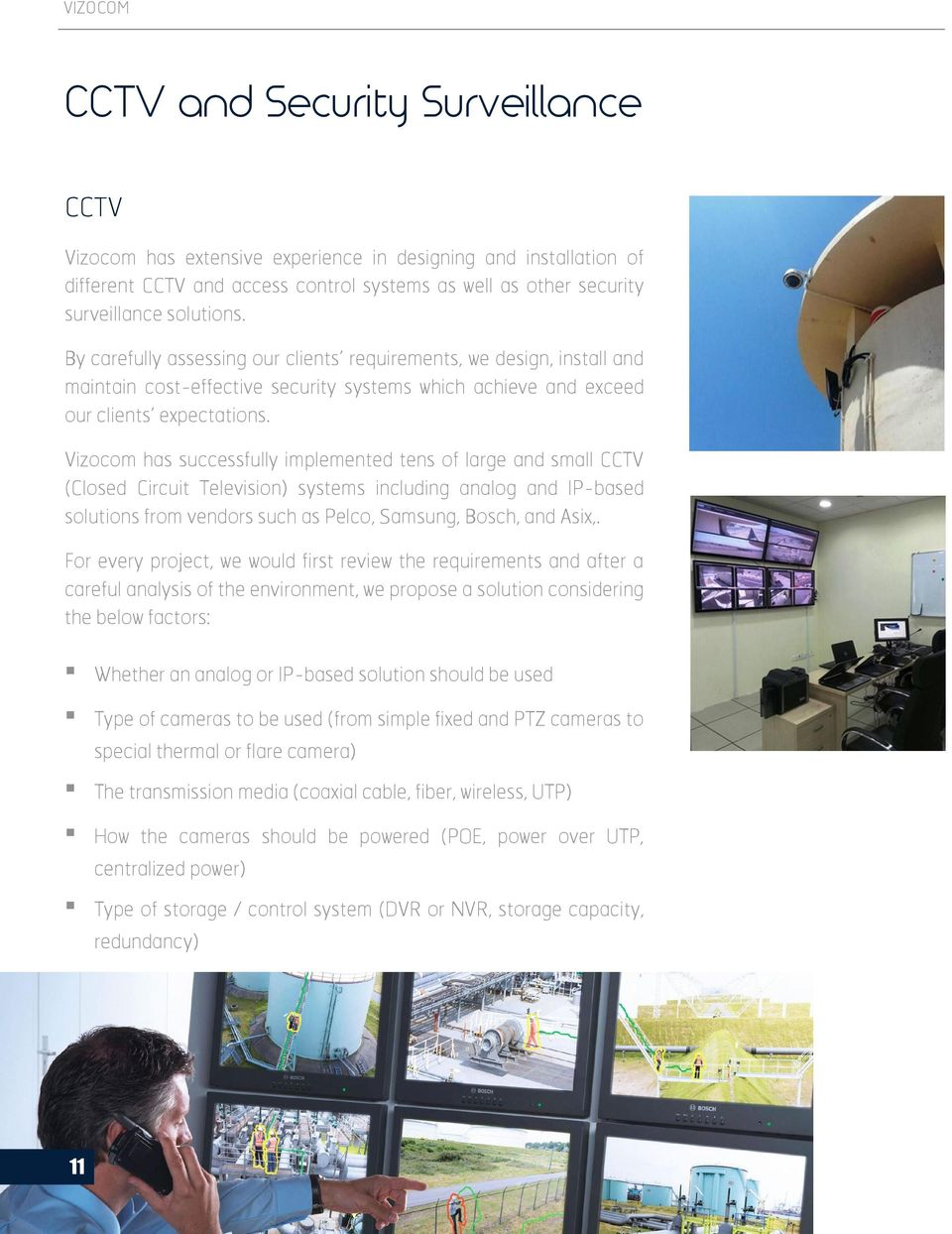 Vizocom has successfully implemented tens of large and small CCTV (Closed Circuit Television) systems including analog and IP-based solutions from vendors such as Pelco, Samsung, Bosch, and Asix,.