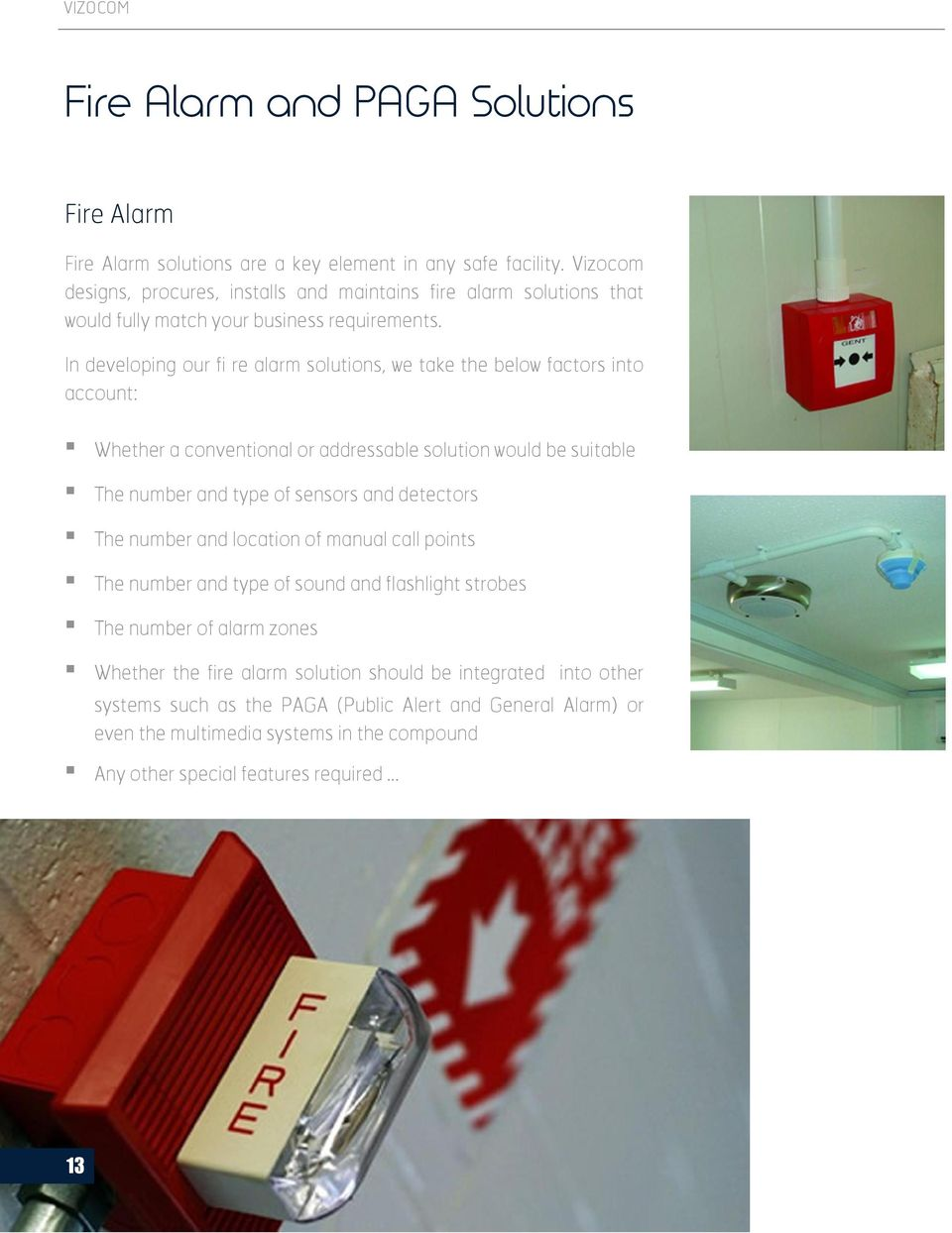 In developing our fi re alarm solutions, we take the below factors into account: Whether a conventional or addressable solution would be suitable The number and type of sensors and