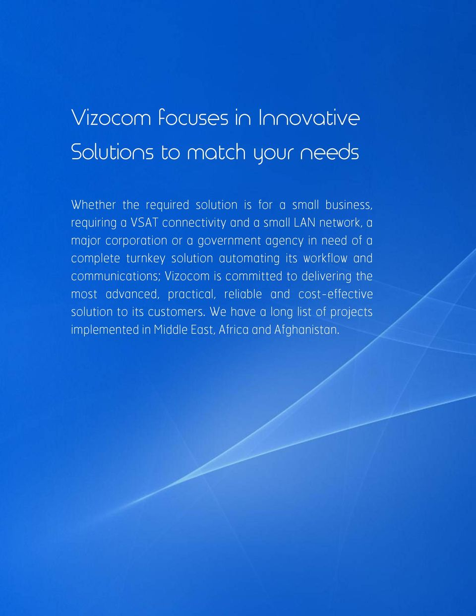 solution automating its workflow and communications; Vizocom is committed to delivering the most advanced, practical,