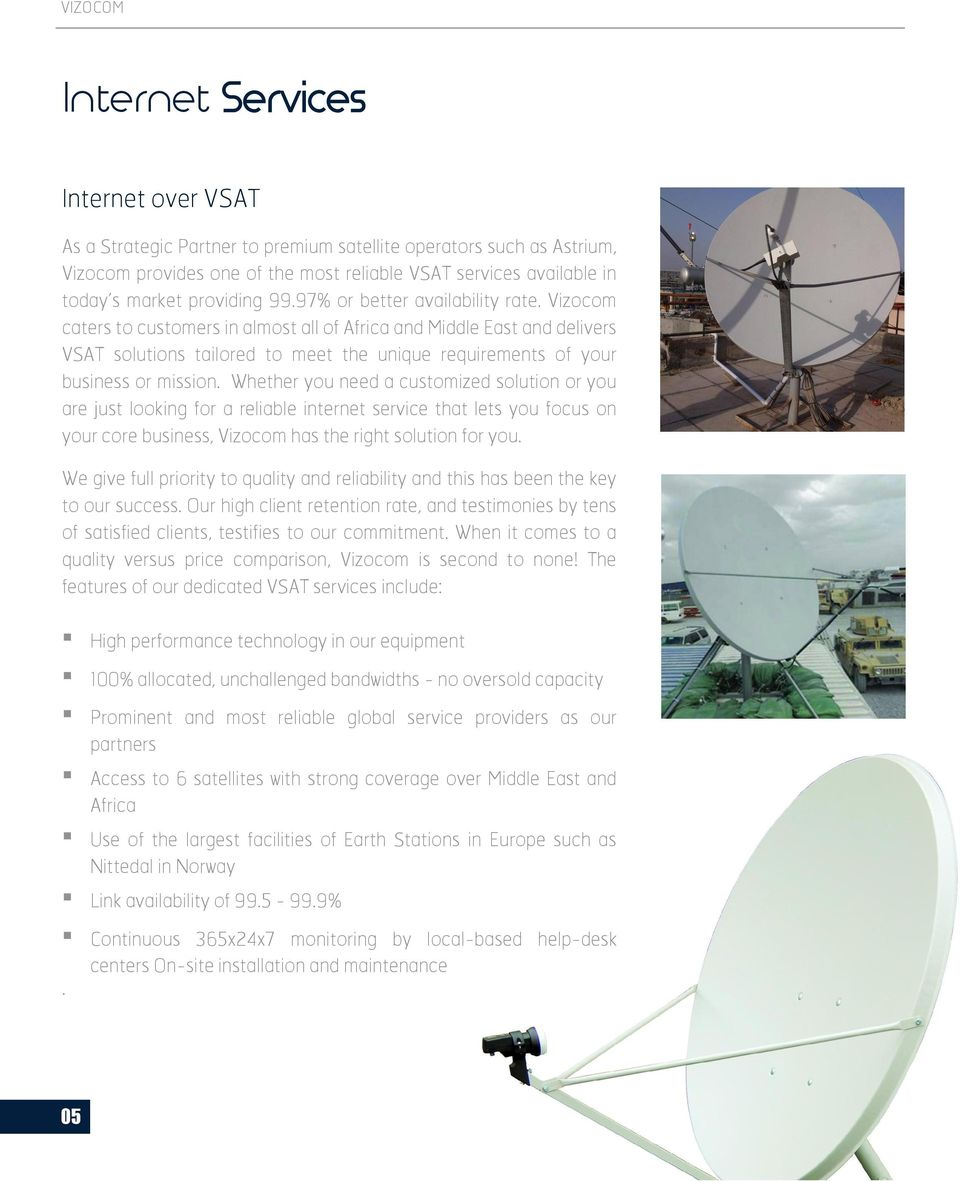 Vizocom caters to customers in almost all of Africa and Middle East and delivers VSAT solutions tailored to meet the unique requirements of your business or mission.