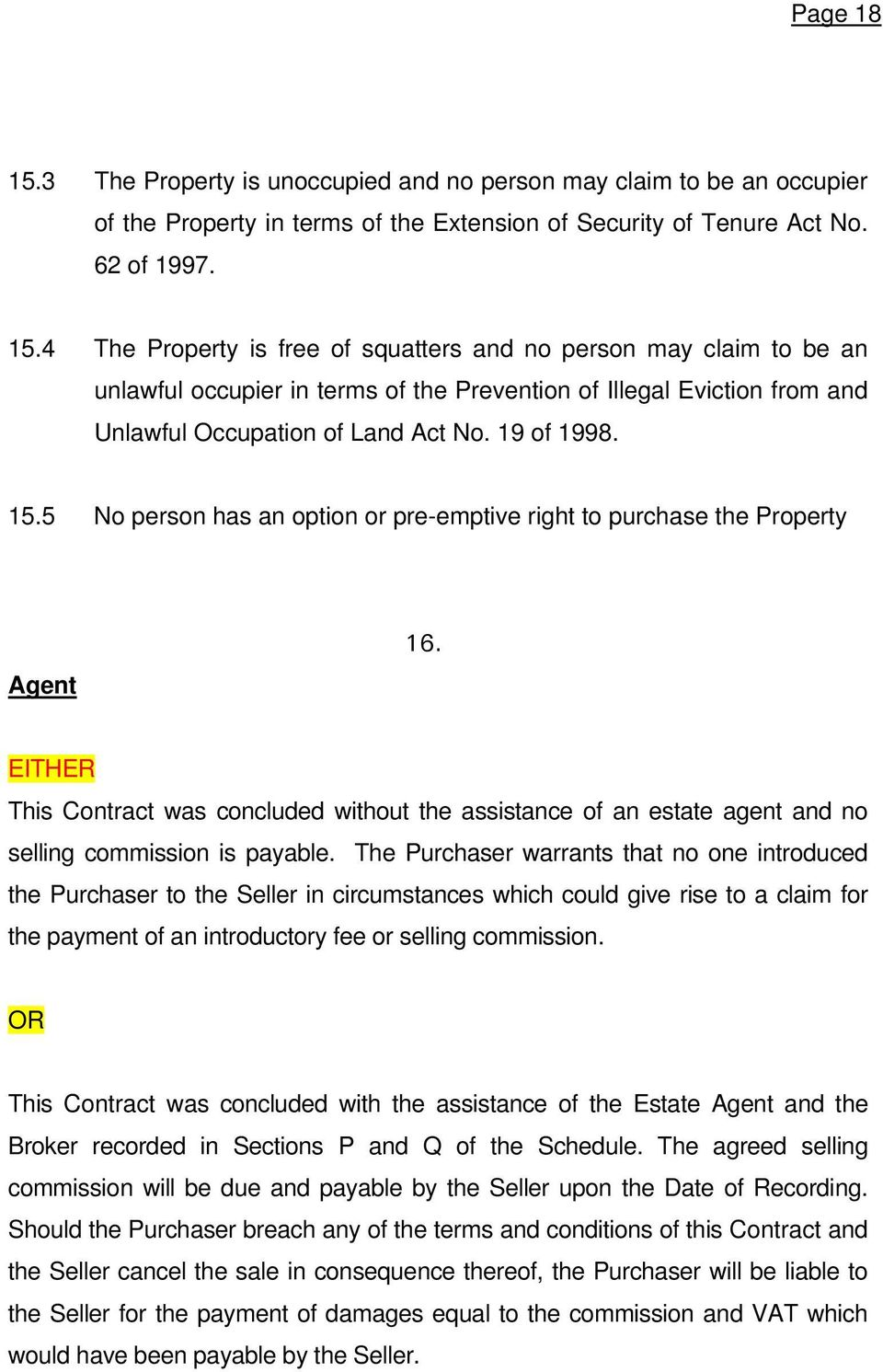 EITHER This Contract was concluded without the assistance of an estate agent and no selling commission is payable.
