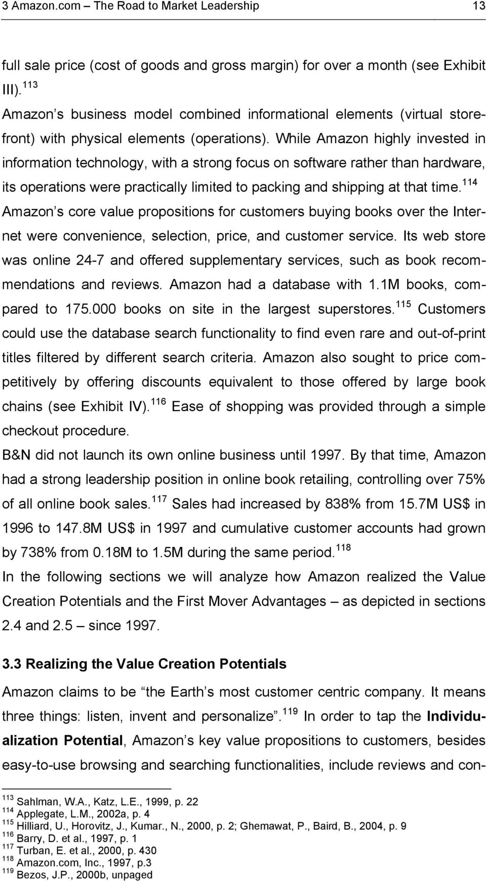 While Amazon highly invested in information technology, with a strong focus on software rather than hardware, its operations were practically limited to packing and shipping at that time.