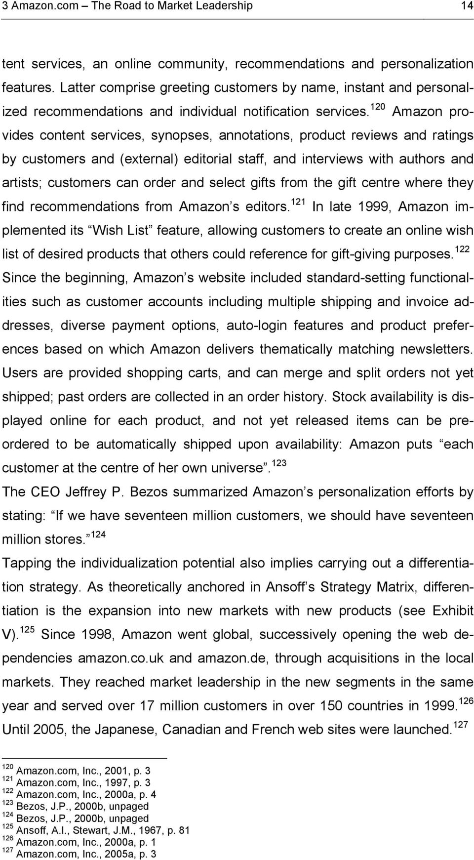 120 Amazon provides content services, synopses, annotations, product reviews and ratings by customers and (external) editorial staff, and interviews with authors and artists; customers can order and
