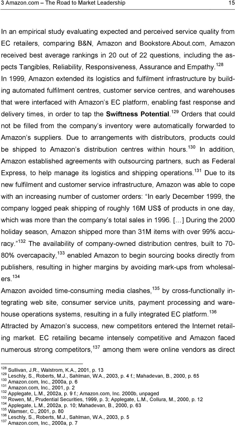 128 In 1999, Amazon extended its logistics and fulfilment infrastructure by building automated fulfilment centres, customer service centres, and warehouses that were interfaced with Amazon s EC