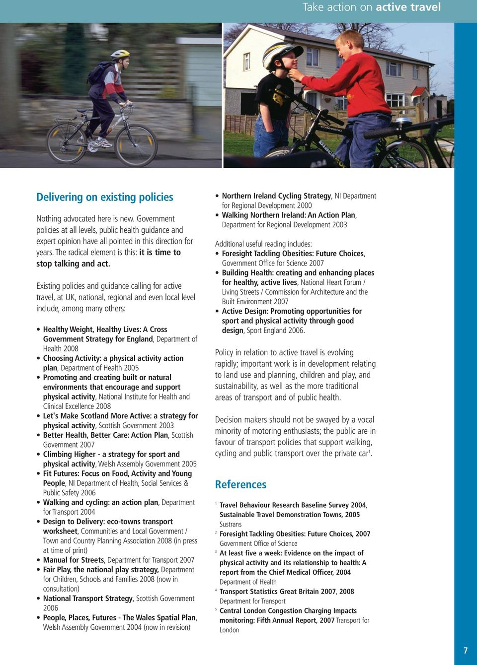 Existing policies and guidance calling for active travel, at UK, national, regional and even local level include, among many others: Healthy Weight, Healthy Lives: A Cross Government Strategy for