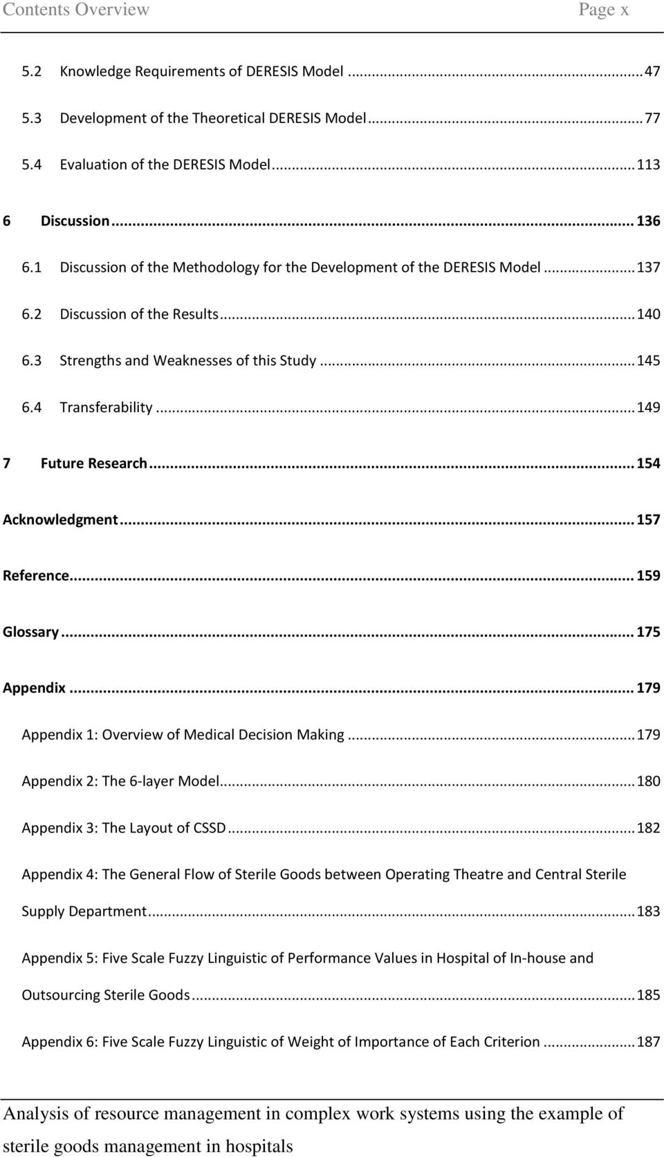 .. 149 7 Future Research... 154 Acknowledgment... 157 Reference... 159 Glossary... 175 Appendix... 179 Appendix 1: Overview of Medical Decision Making... 179 Appendix 2: The 6-layer Model.