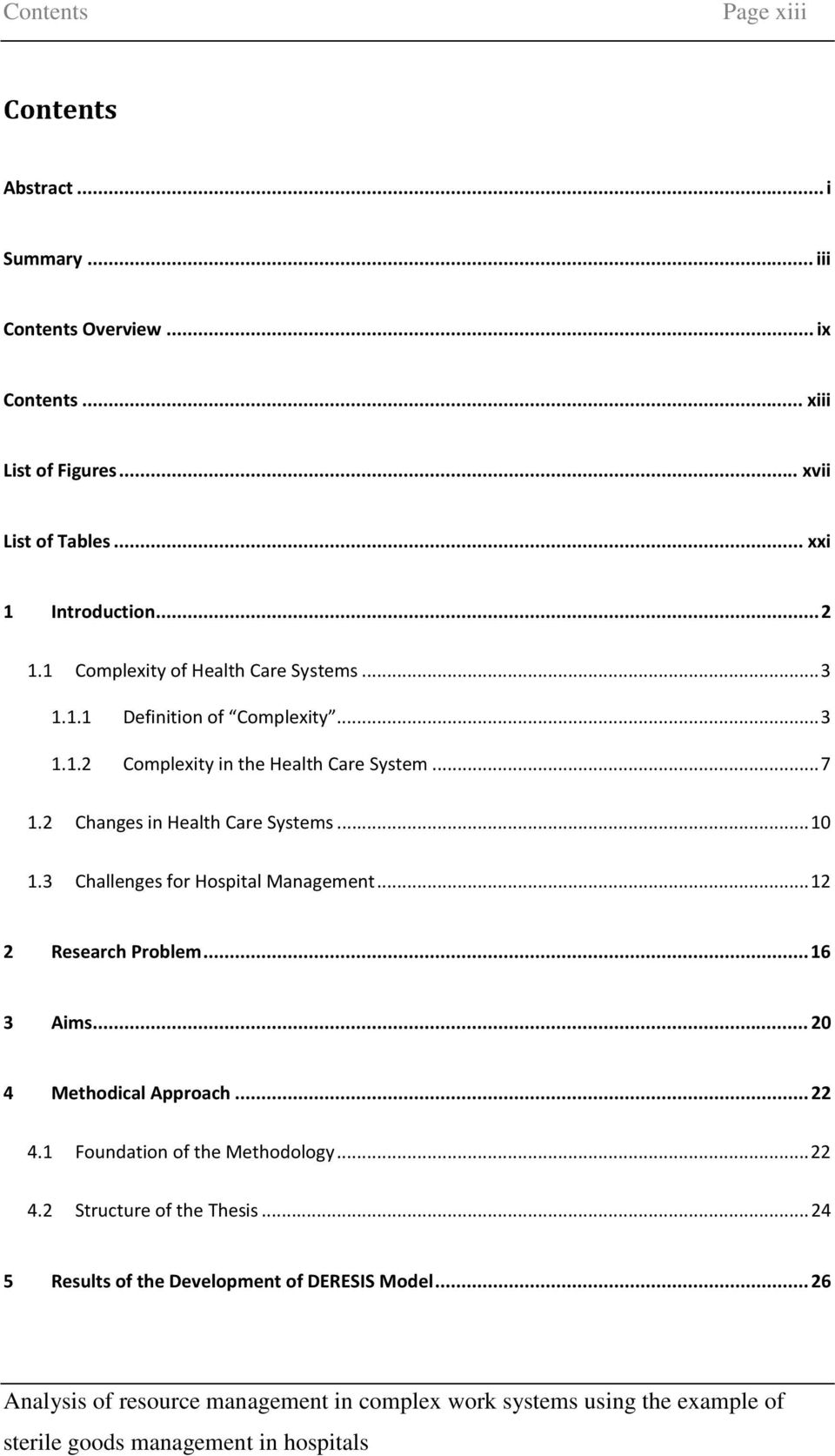 .. 7 1.2 Changes in Health Care Systems... 10 1.3 Challenges for Hospital Management... 12 2 Research Problem... 16 3 Aims.