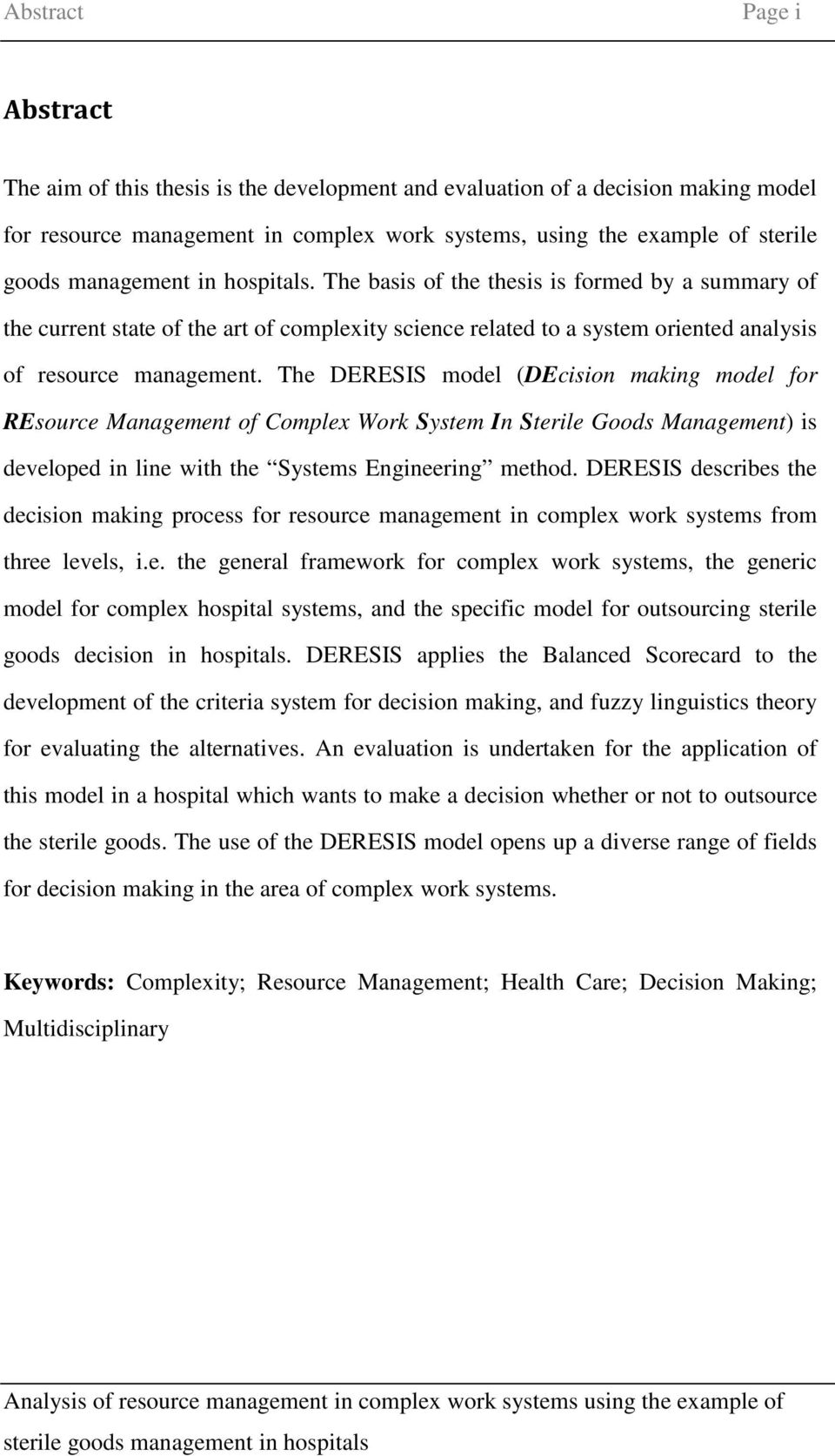 The DERESIS model (DEcision making model for REsource Management of Complex Work System In Sterile Goods Management) is developed in line with the Systems Engineering method.
