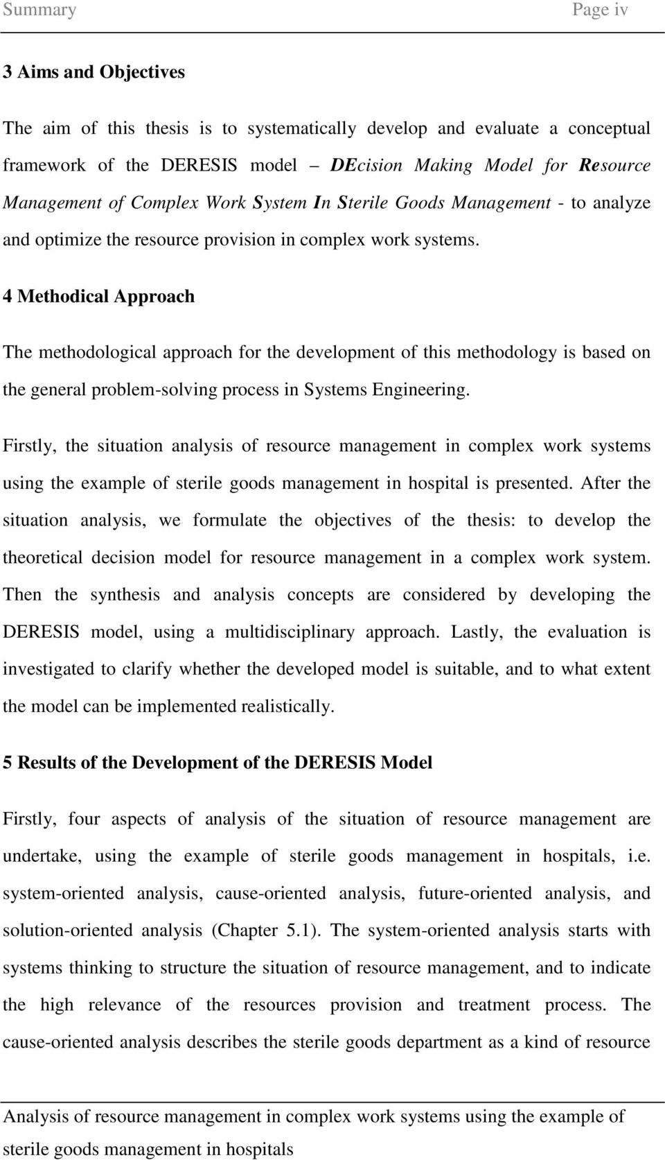 4 Methodical Approach The methodological approach for the development of this methodology is based on the general problem-solving process in Systems Engineering.