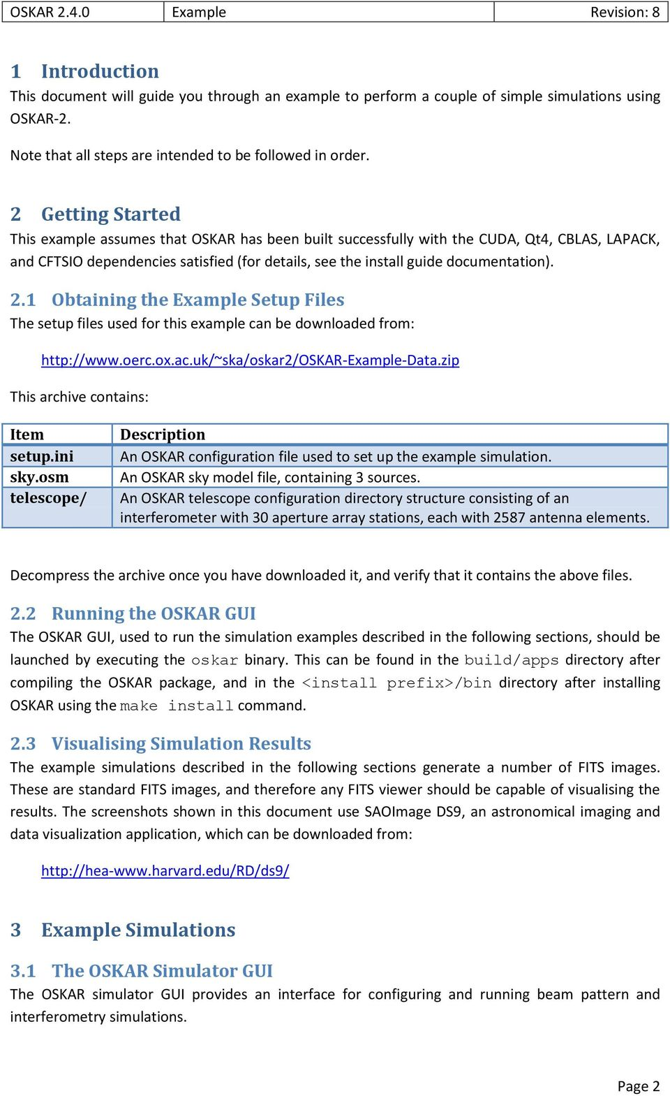 2.1 Obtaining the Example Setup Files The setup files used for this example can be downloaded from: http://www.oerc.ox.ac.uk/~ska/oskar2/oskar-example-data.zip This archive contains: Item setup.