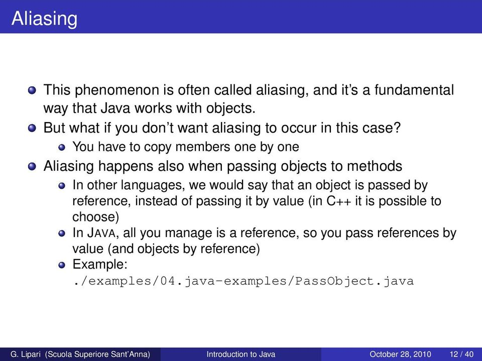 You have to copy members one by one Aliasing happens also when passing objects to methods In other languages, we would say that an object is passed by