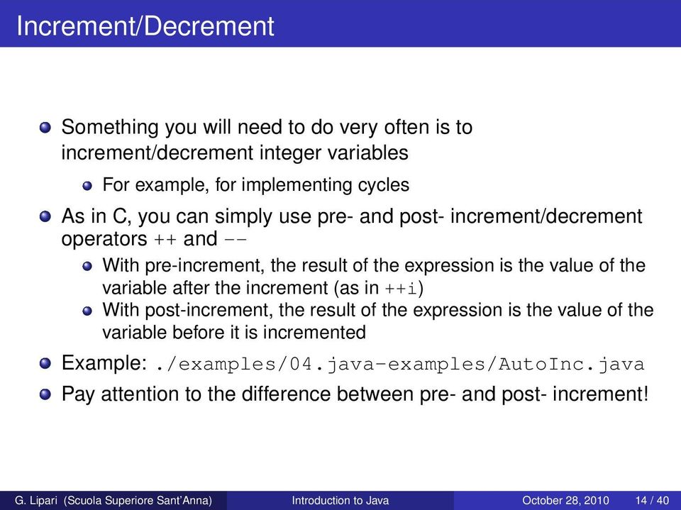 increment (as in ++i) With post-increment, the result of the expression is the value of the variable before it is incremented Example:./examples/04.