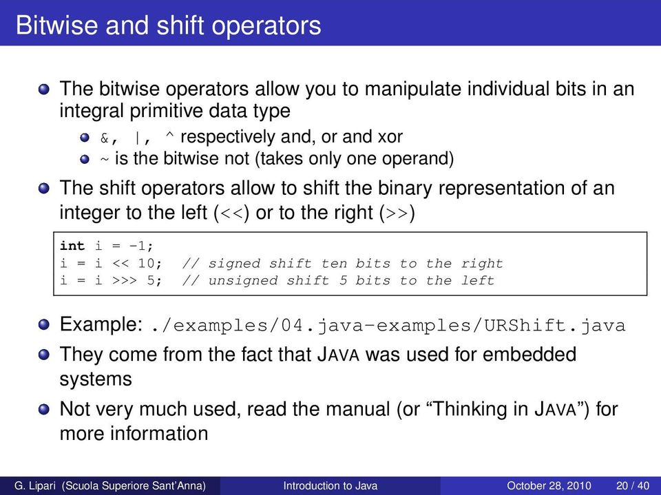 5; // signed shift ten bits to the right // unsigned shift 5 bits to the left Example:./examples/04.java-examples/URShift.