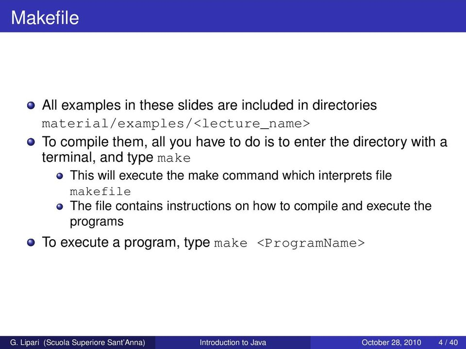 which interprets file makefile The file contains instructions on how to compile and execute the programs To execute