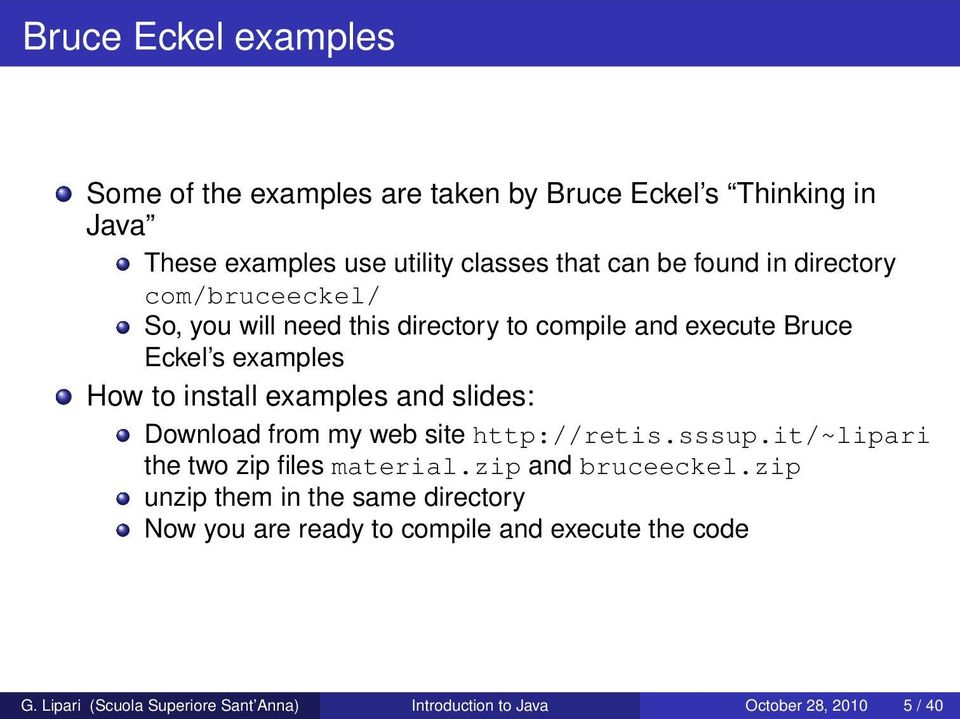 slides: Download from my web site http://retis.sssup.it/~lipari the two zip files material.zip and bruceeckel.