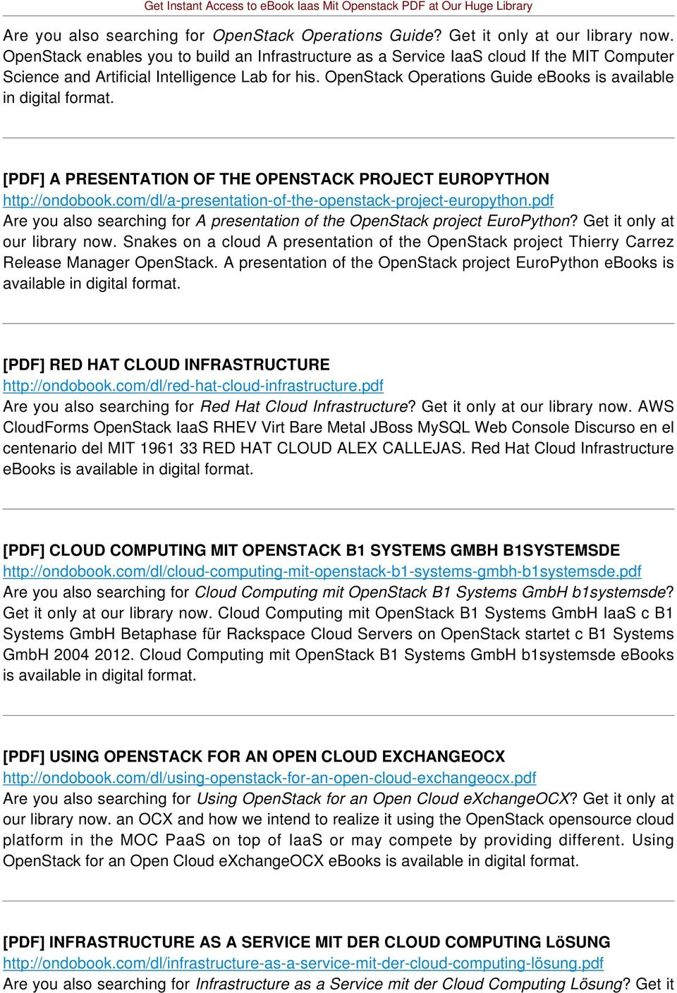 OpenStack Operations Guide ebooks is available in digital [PDF] A PRESENTATION OF THE OPENSTACK PROJECT EUROPYTHON http://ondobook.com/dl/a-presentation-of-the-openstack-project-europython.
