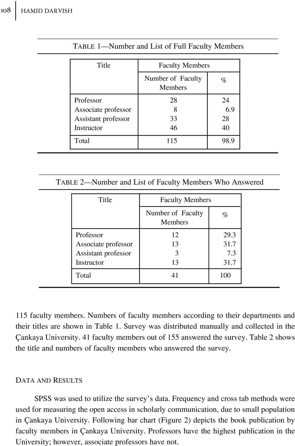 Numbers of faculty members according to their departments and their titles are shown in Table. Survey was distributed manually and collected in the Çankaya University.