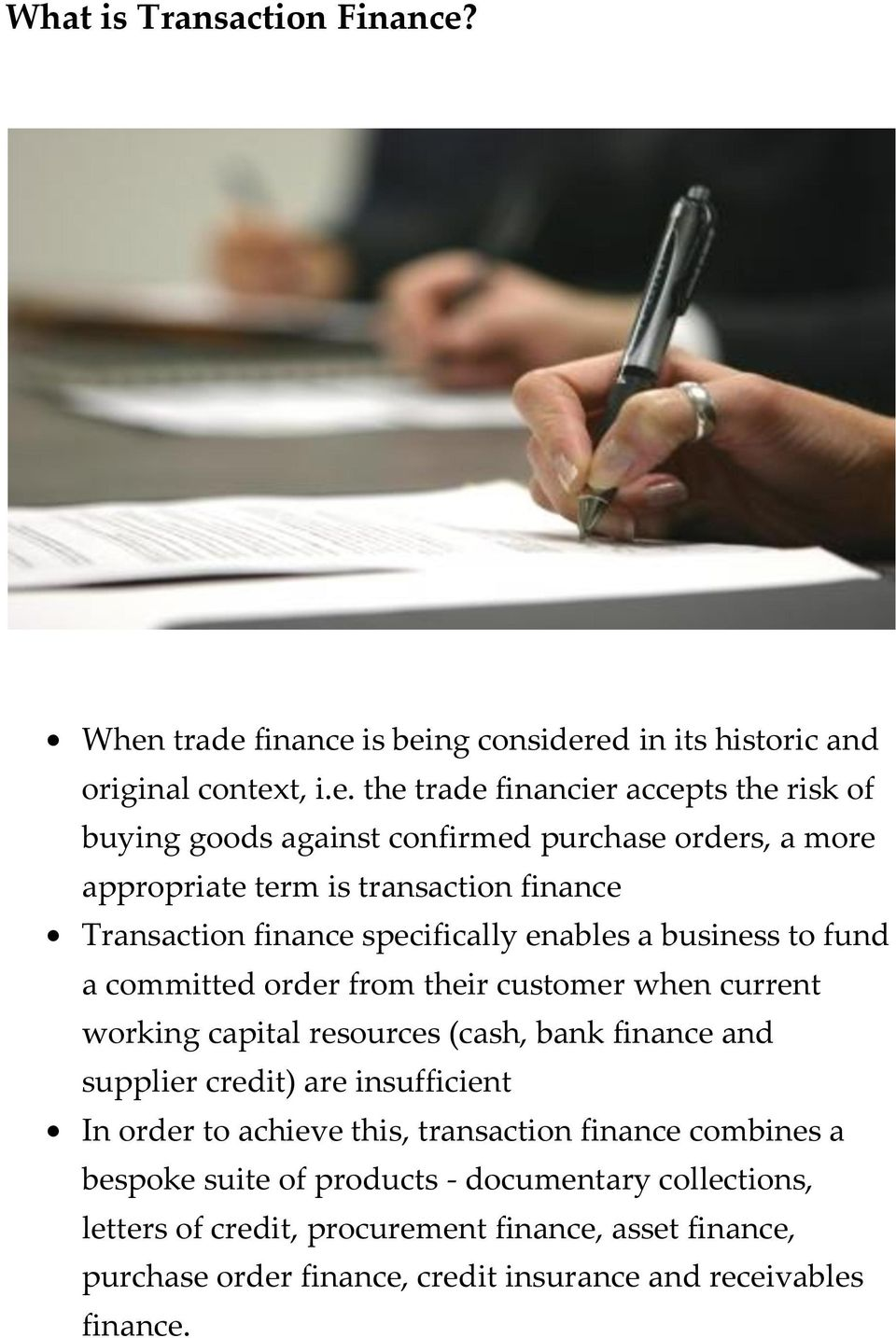 orders, a more appropriate term is transaction finance Transaction finance specifically enables a business to fund a committed order from their customer when current