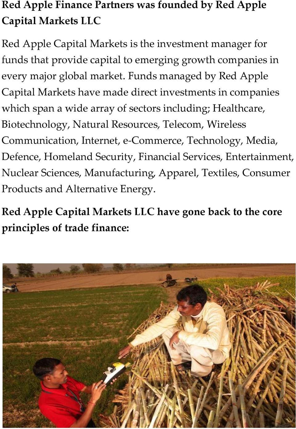Funds managed by Red Apple Capital Markets have made direct investments in companies which span a wide array of sectors including; Healthcare, Biotechnology, Natural Resources,