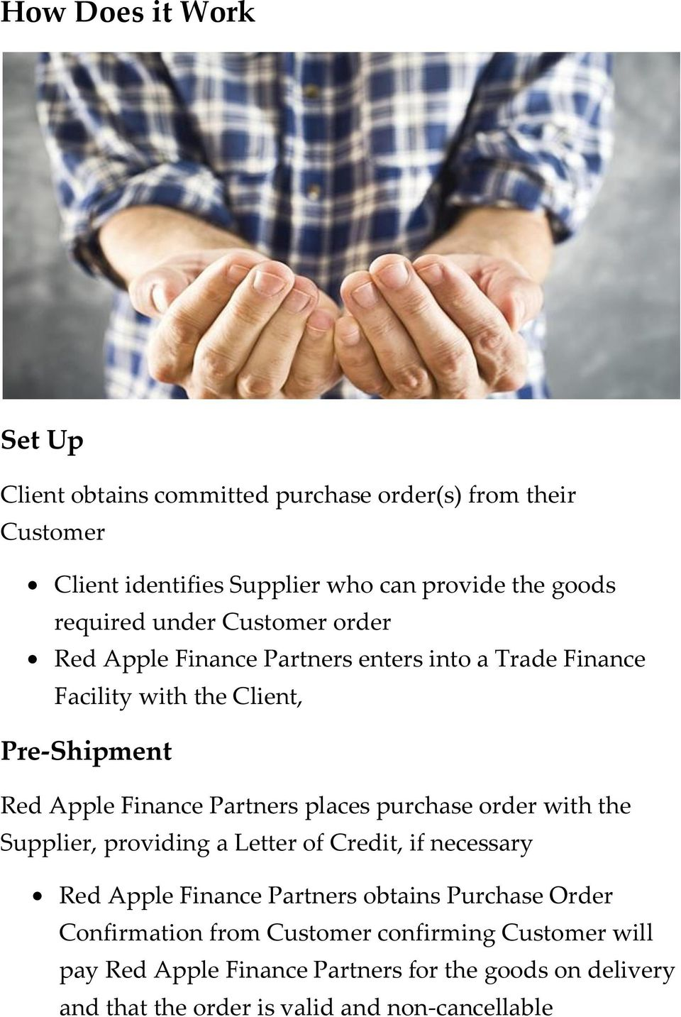 Partners places purchase order with the Supplier, providing a Letter of Credit, if necessary Red Apple Finance Partners obtains Purchase Order