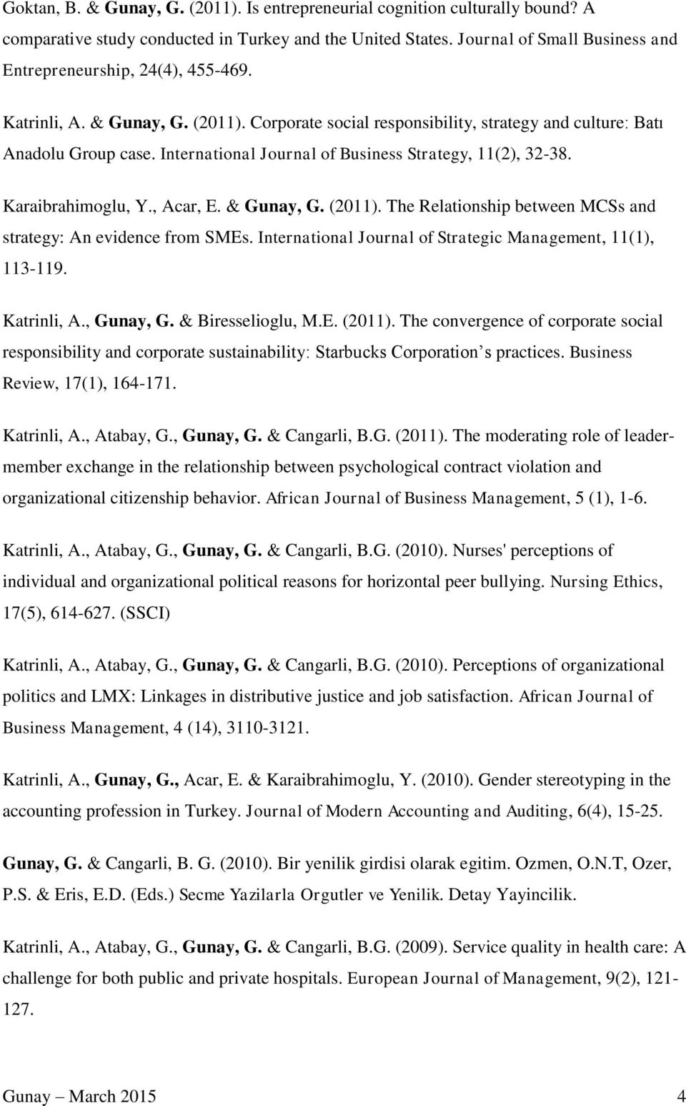 International Journal of Business Strategy, 11(2), 32-38. Karaibrahimoglu, Y., Acar, E. & Gunay, G. (2011). The Relationship between MCSs and strategy: An evidence from SMEs.