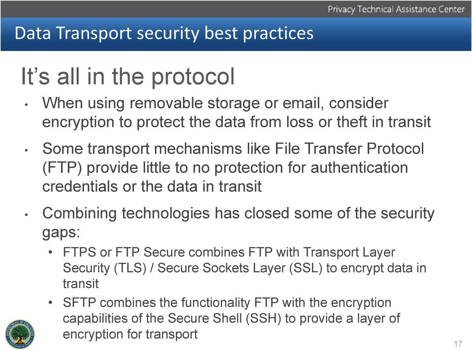 Combining technologies has closed some of the security gaps: FTPS or FTP Secure combines FTP with Transport Layer Security (TLS) / Secure Sockets Layer (SSL) to