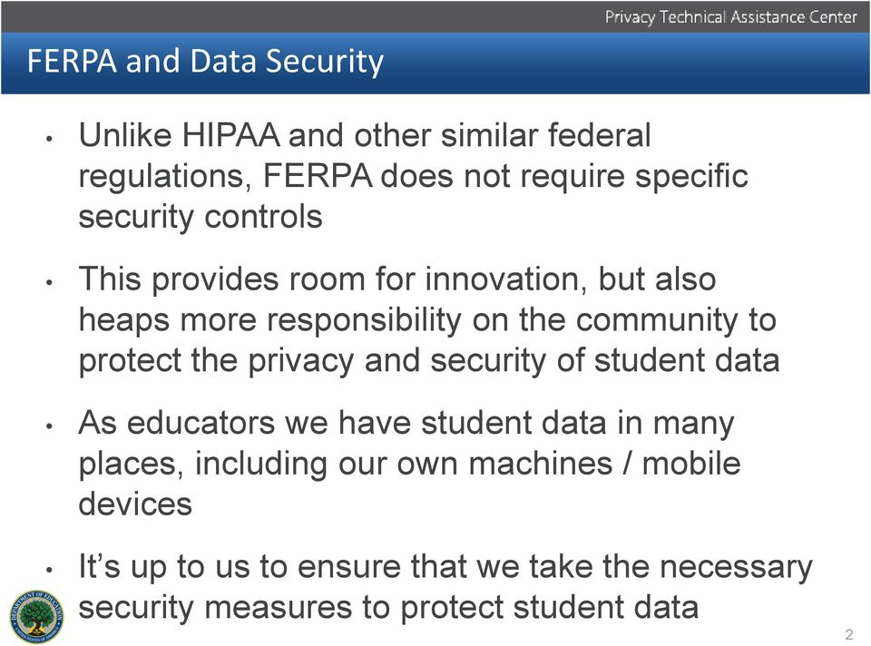 protect the privacy and security of student data As educators we have student data in many places, including our