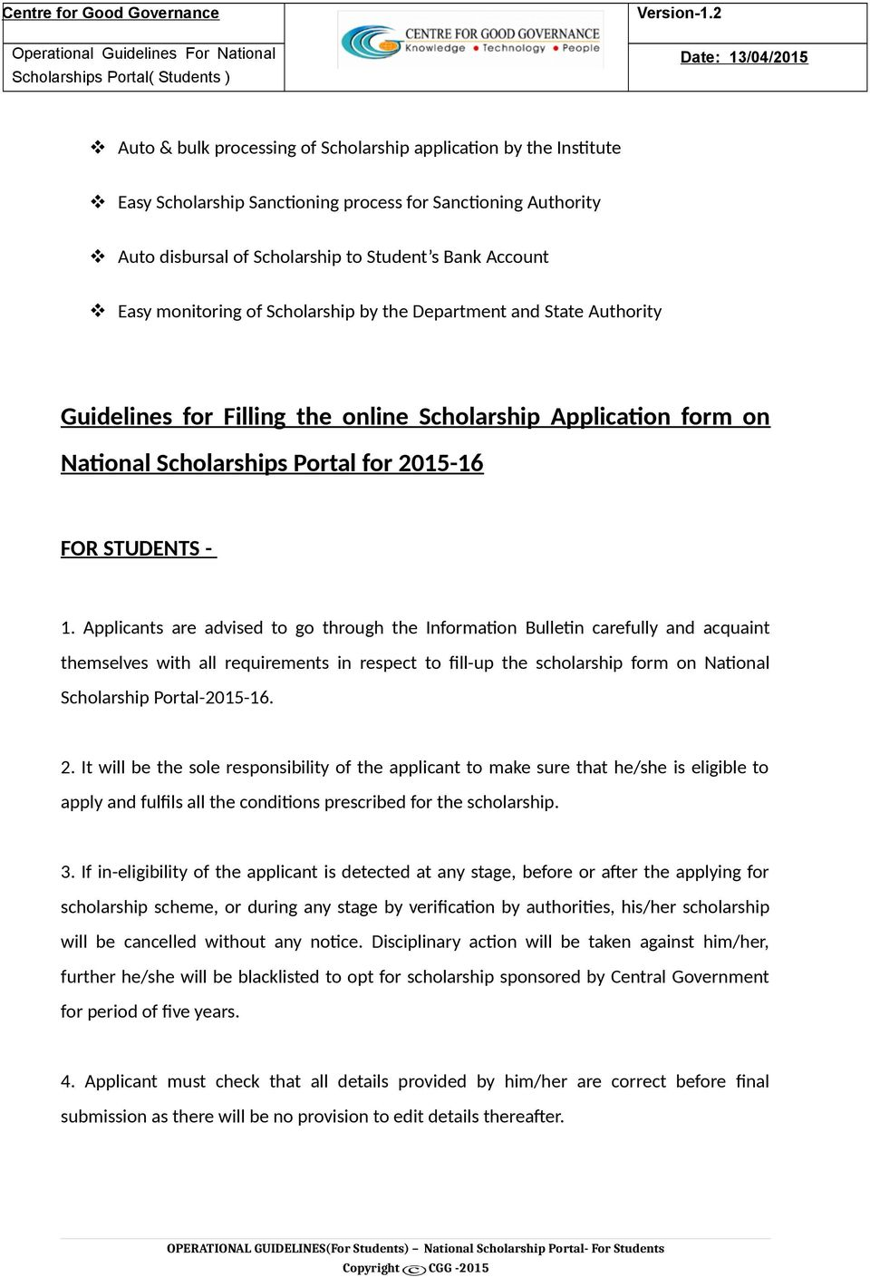 Applicants are advised to go through the Information Bulletin carefully and acquaint themselves with all requirements in respect to fill-up the scholarship form on National Scholarship Portal-2015-16.