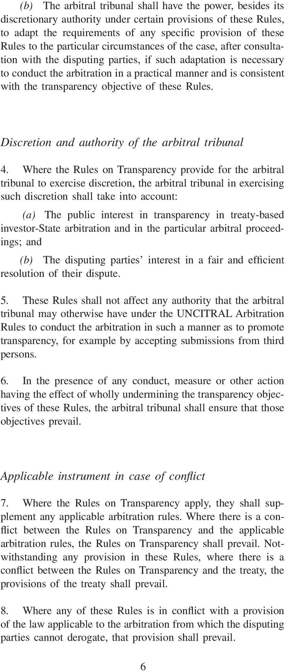 transparency objective of these Rules. Discretion and authority of the arbitral tribunal 4.
