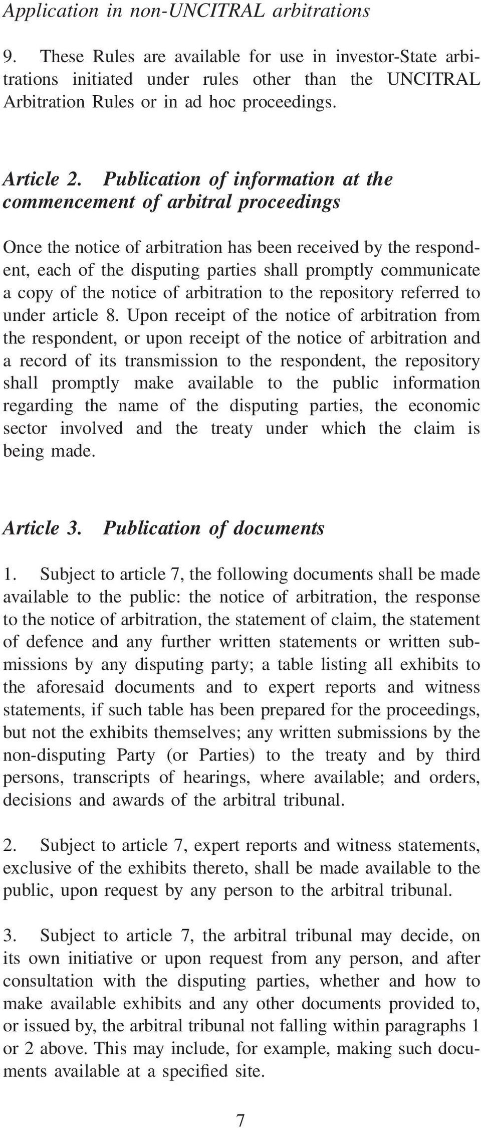 Publication of information at the commencement of arbitral proceedings Once the notice of arbitration has been received by the respondent, each of the disputing parties shall promptly communicate a