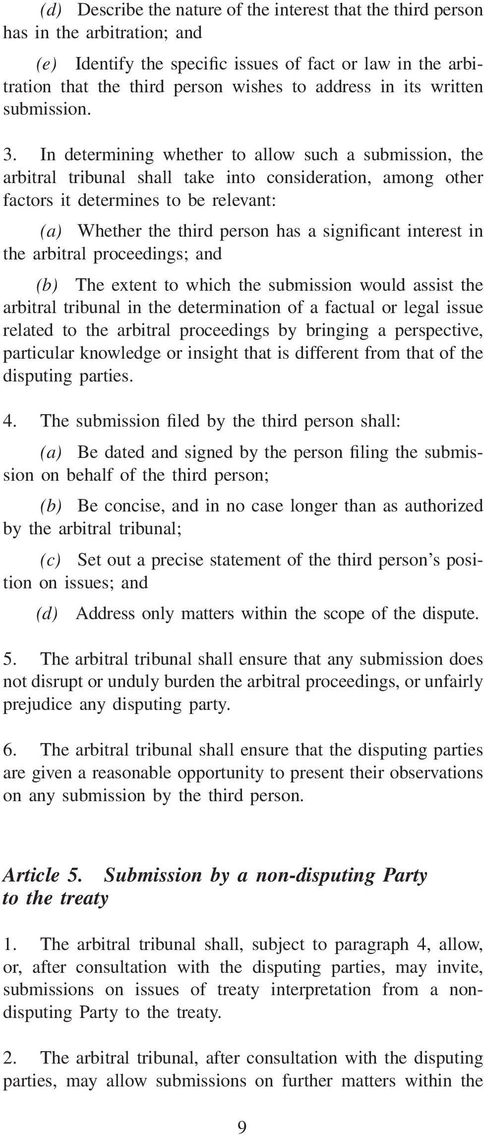 In determining whether to allow such a submission, the arbitral tribunal shall take into consideration, among other factors it determines to be relevant: (a) Whether the third person has a