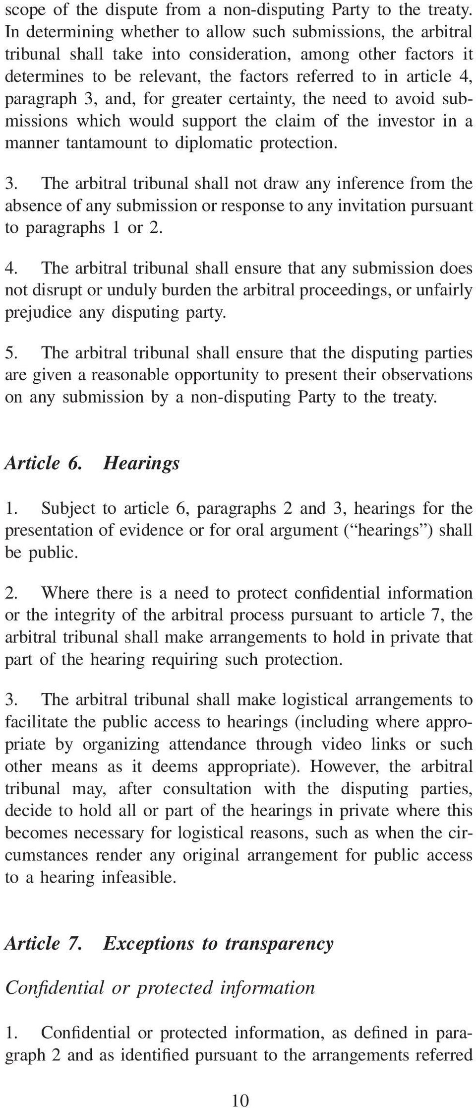 paragraph 3, and, for greater certainty, the need to avoid submissions which would support the claim of the investor in a manner tantamount to diplomatic protection. 3. The arbitral tribunal shall not draw any inference from the absence of any submission or response to any invitation pursuant to paragraphs 1 or 2.