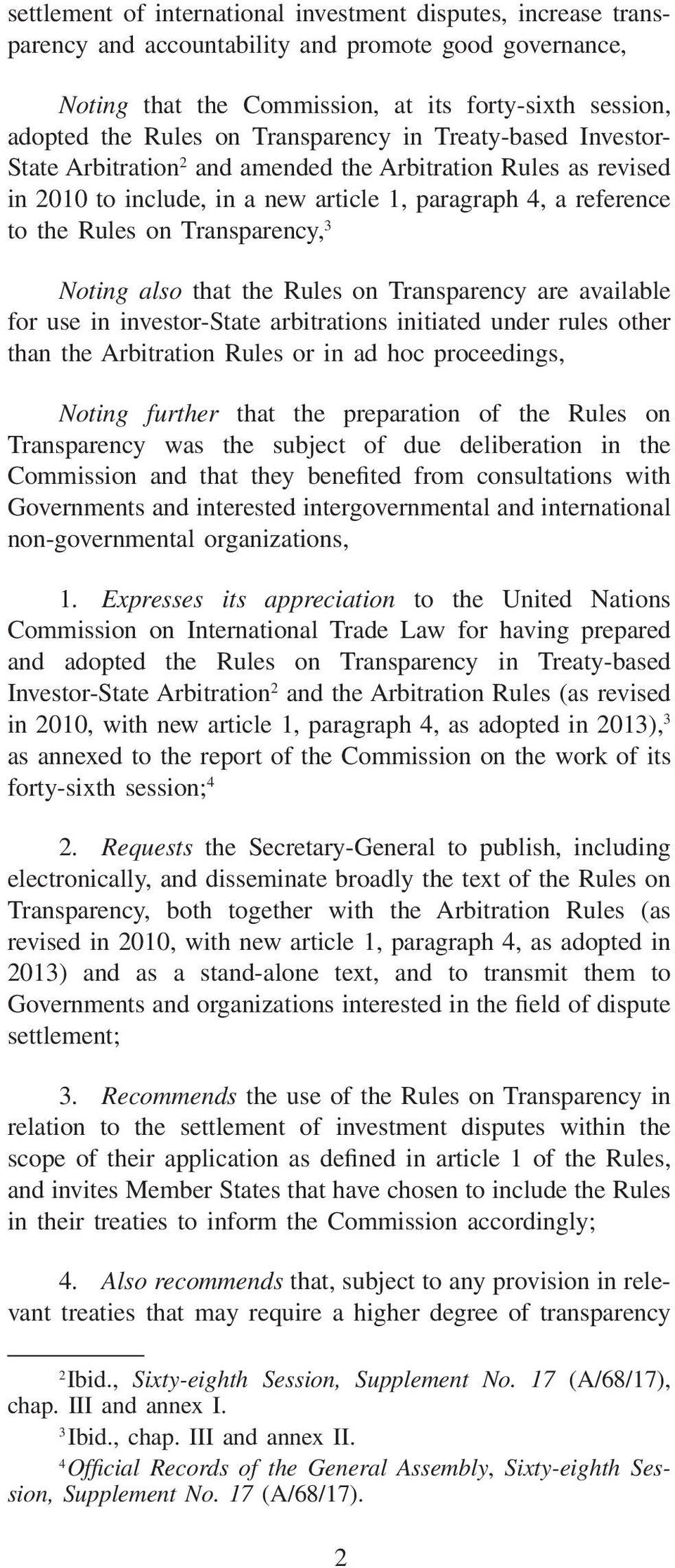 3 Noting also that the Rules on Transparency are available for use in investor-state arbitrations initiated under rules other than the Arbitration Rules or in ad hoc proceedings, Noting further that