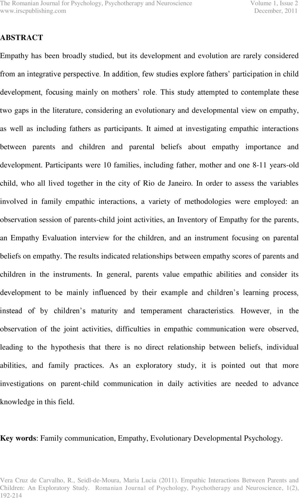 This study attempted to contemplate these two gaps in the literature, considering an evolutionary and developmental view on empathy, as well as including fathers as participants.