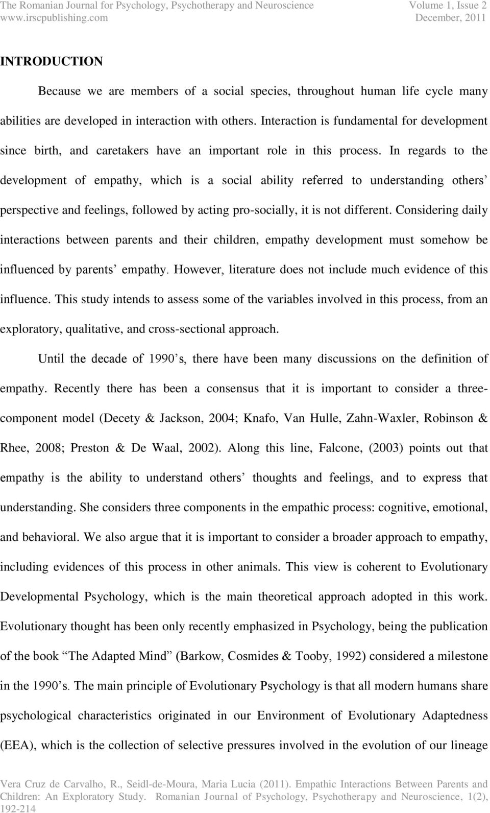 In regards to the development of empathy, which is a social ability referred to understanding others perspective and feelings, followed by acting pro-socially, it is not different.