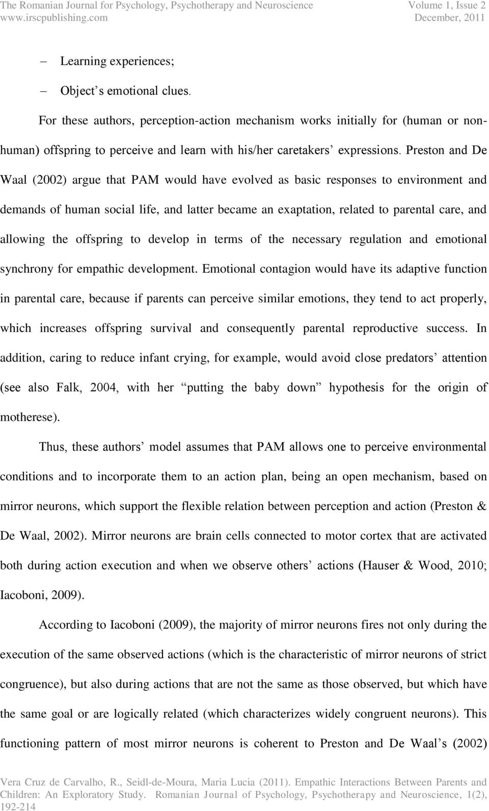 Preston and De Waal (2002) argue that PAM would have evolved as basic responses to environment and demands of human social life, and latter became an exaptation, related to parental care, and