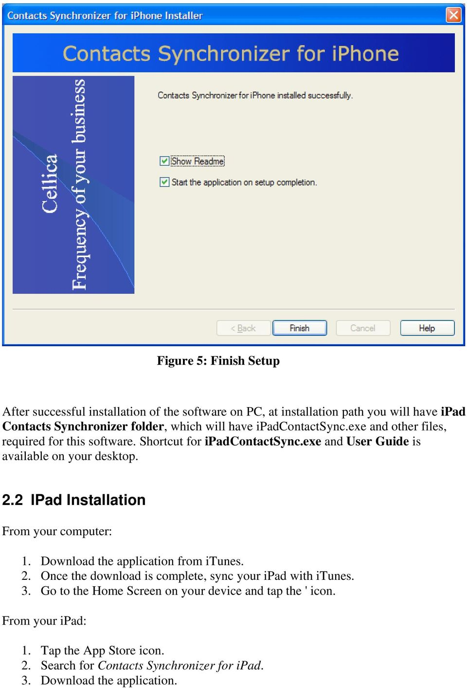 2 IPad Installation From your computer: 1. Download the application from itunes. 2. Once the download is complete, sync your ipad with itunes. 3.