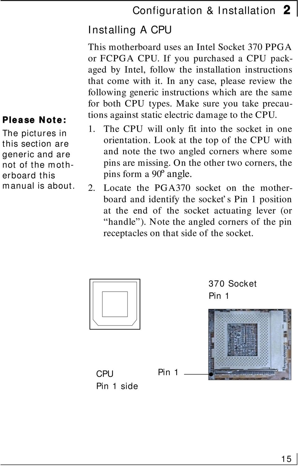 In any case, please review the following generic instructions which are the same for both CPU types. Make sure you take precautions against static electric damage to the CPU. 1.