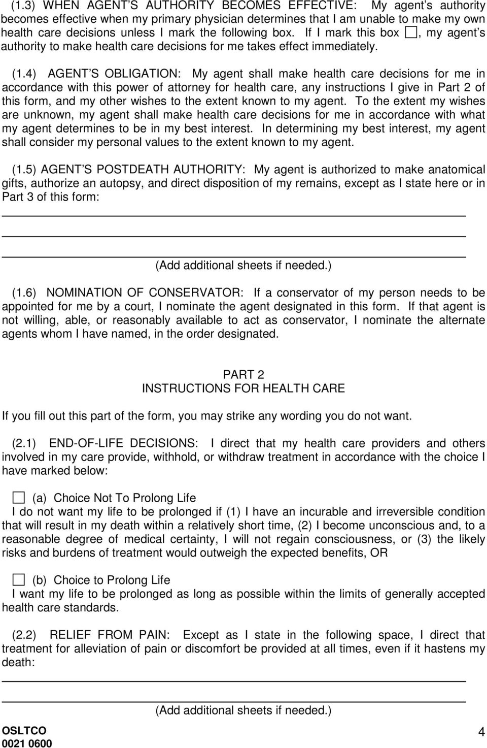 4) AGENT S OBLIGATION: My agent shall make health care decisions for me in accordance with this power of attorney for health care, any instructions I give in Part 2 of this form, and my other wishes