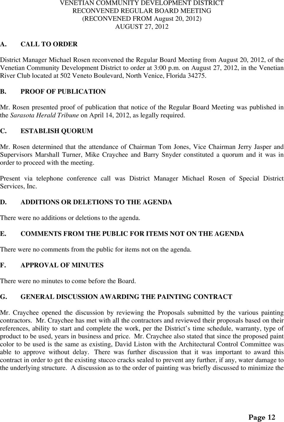 B. PROOF OF PUBLICATION Mr. Rosen presented proof of publication that notice of the Regular Board Meeting was published in the Sarasota Herald Tribune on April 14, 2012, as legally required. C.
