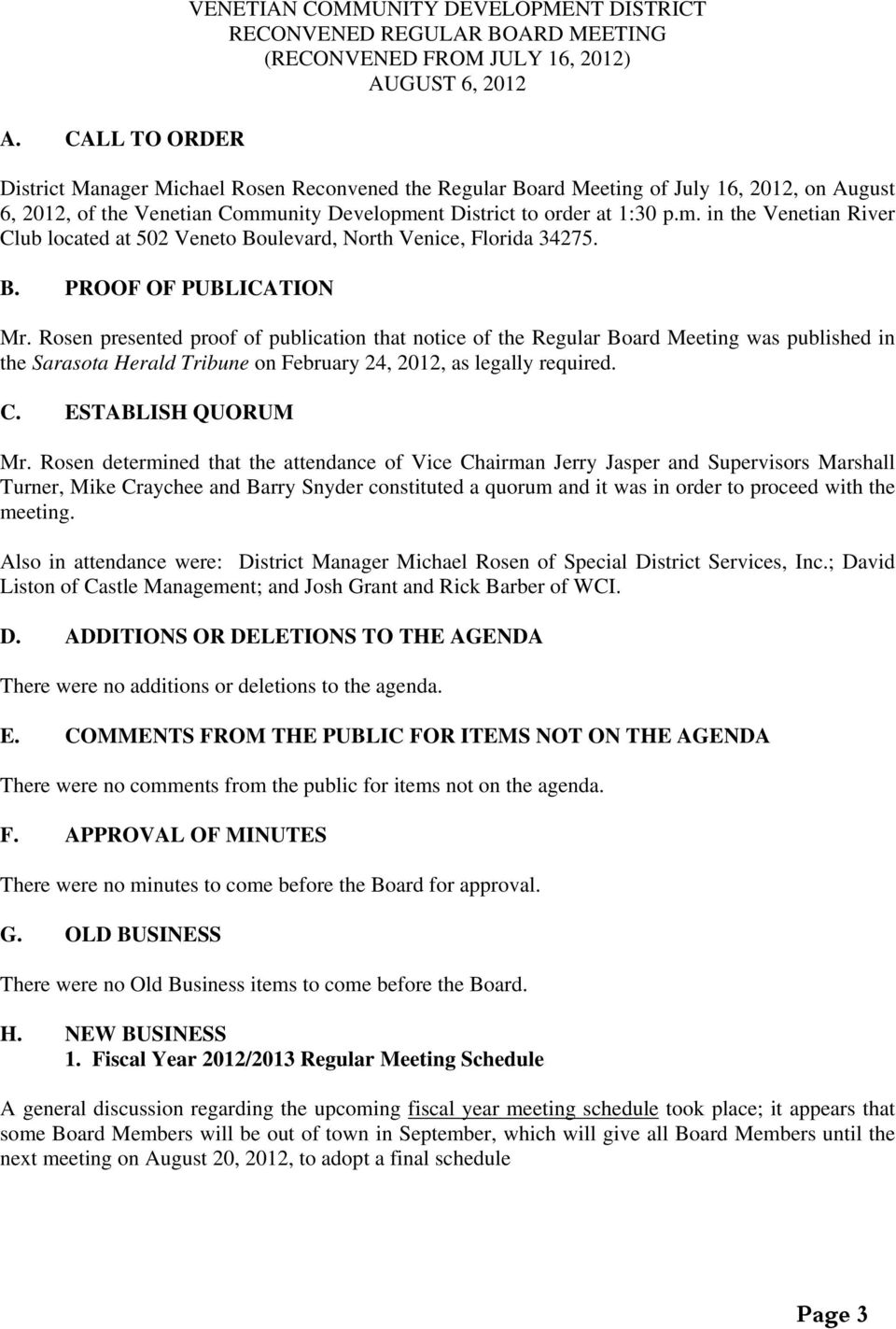 B. PROOF OF PUBLICATION Mr. Rosen presented proof of publication that notice of the Regular Board Meeting was published in the Sarasota Herald Tribune on February 24, 2012, as legally required. C.