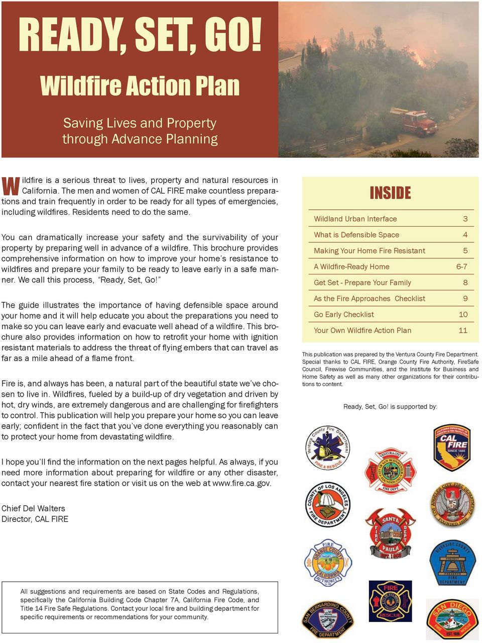 You can dramatically increase your safety and the survivability of your property by preparing well in advance of a wildfire.