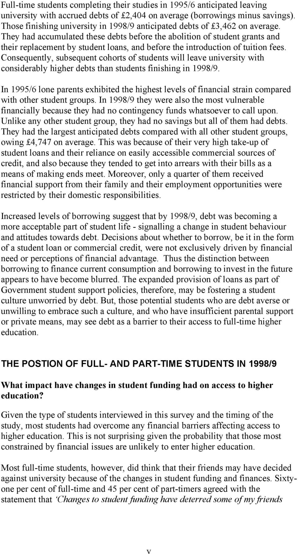 They had accumulated these debts before the abolition of student grants and their replacement by student loans, and before the introduction of tuition fees.