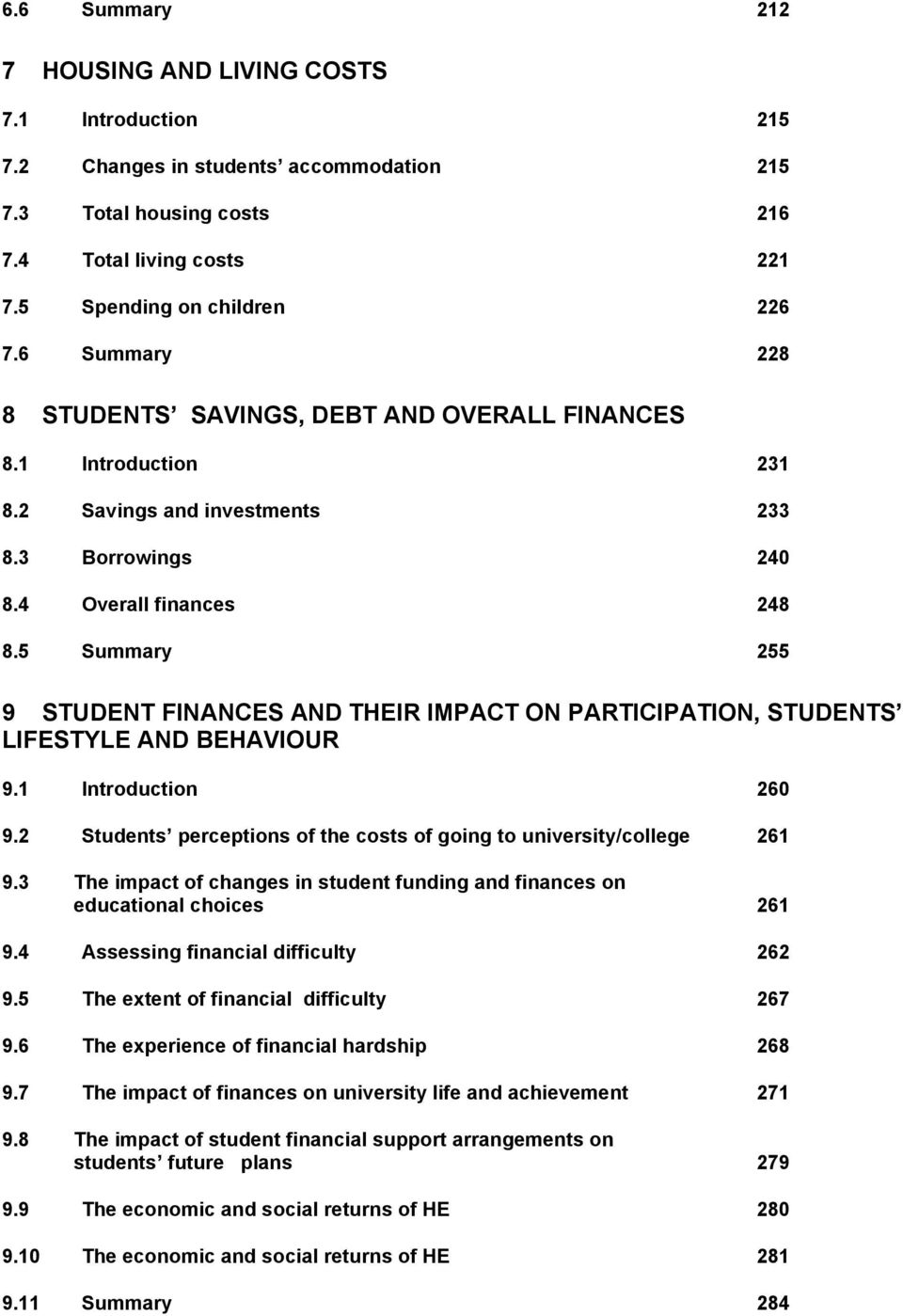 5 Summary 255 9 STUDENT FINANCES AND THEIR IMPACT ON PARTICIPATION, STUDENTS LIFESTYLE AND BEHAVIOUR 9.1 Introduction 26 9.2 Students perceptions of the costs of going to university/college 261 9.