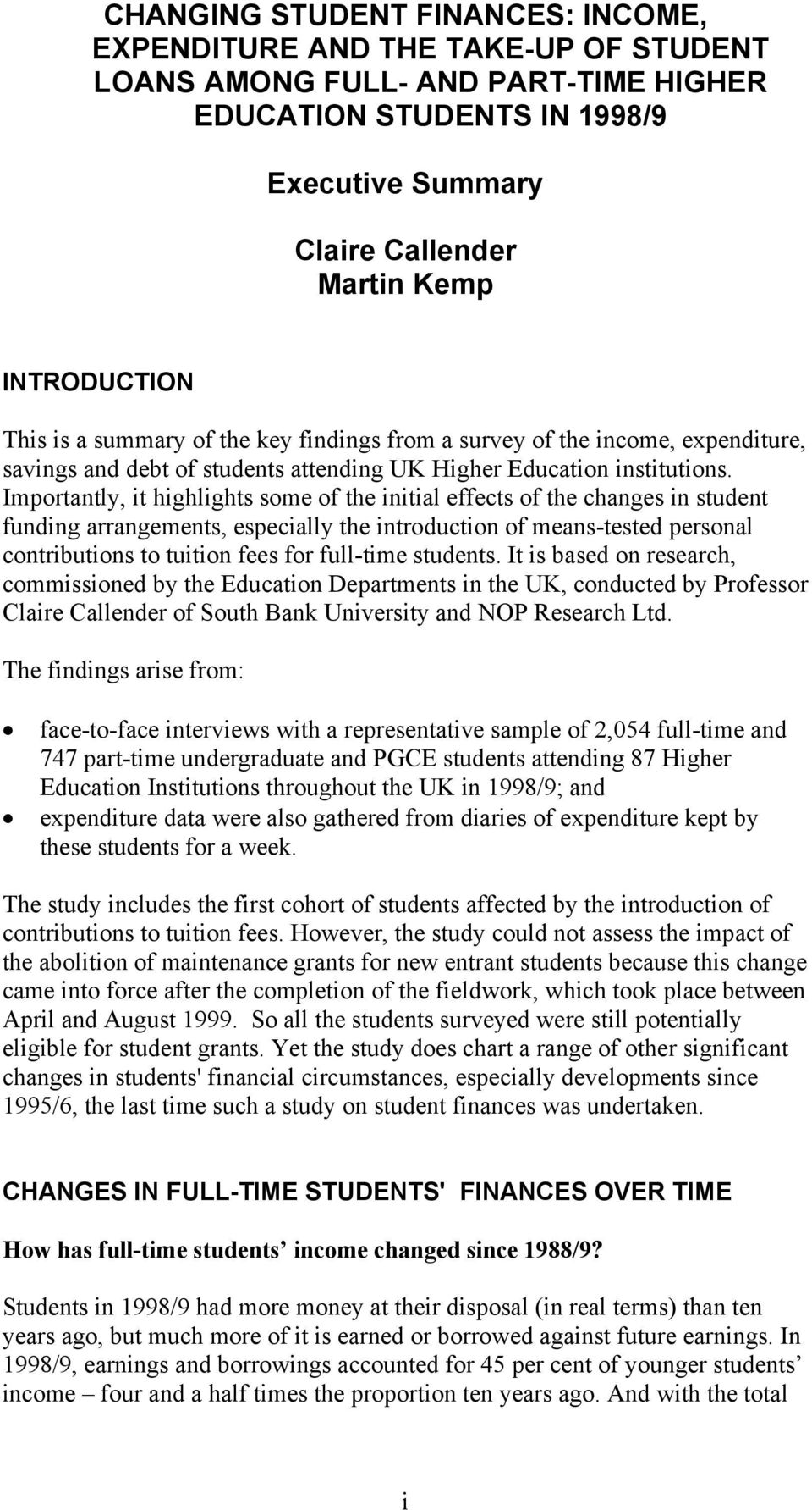 Importantly, it highlights some of the initial effects of the changes in student funding arrangements, especially the introduction of means-tested personal contributions to tuition fees for full-time